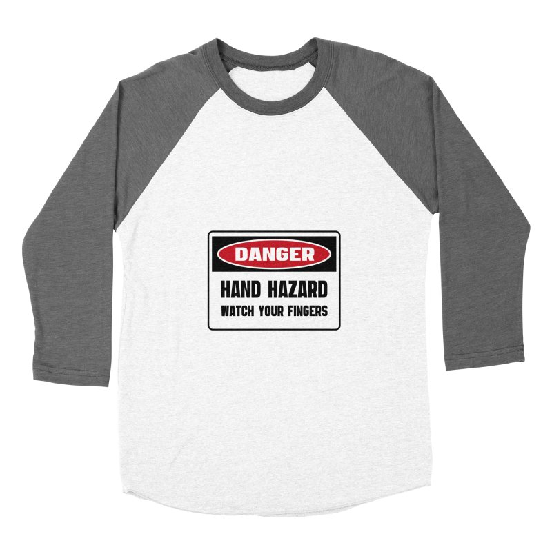 Safety First DANGER! HAND HAZARD. WATCH YOUR FINGERS by Danger!Danger!™ Women's Longsleeve T-Shirt by 3rd World Man