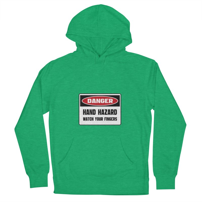 Safety First DANGER! HAND HAZARD. WATCH YOUR FINGERS by Danger!Danger!™ Women's French Terry Pullover Hoody by 3rd World Man