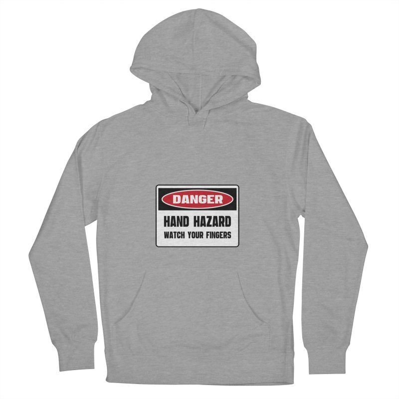 Safety First DANGER! HAND HAZARD. WATCH YOUR FINGERS by Danger!Danger!™ Men's Pullover Hoody by 3rd World Man
