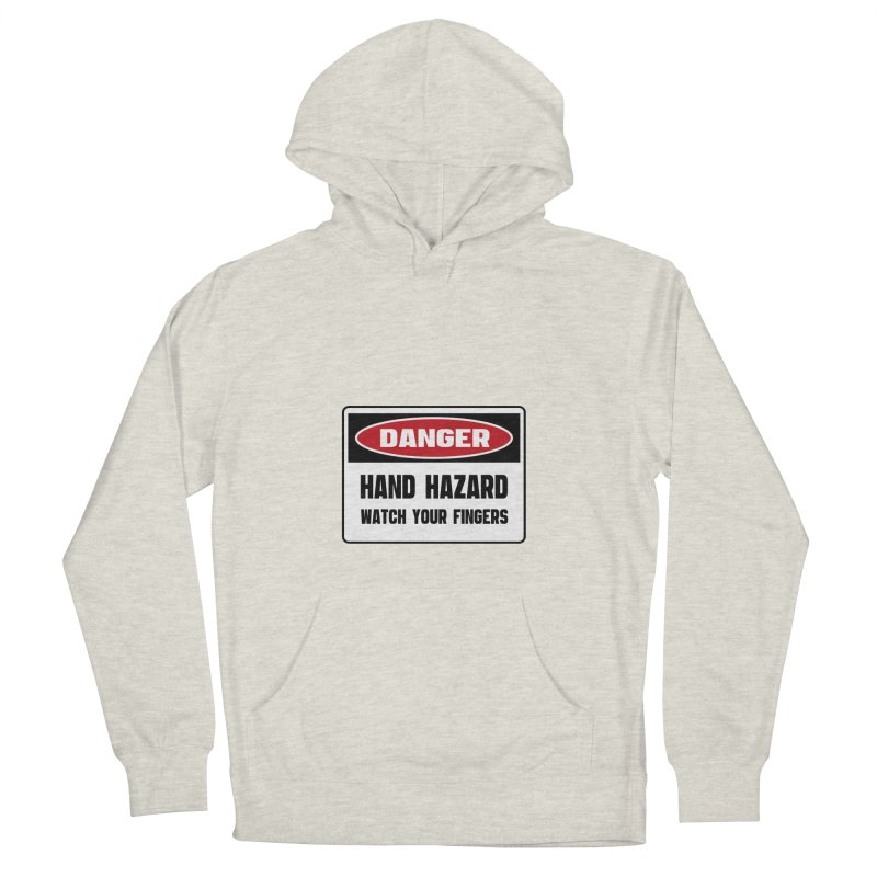Safety First DANGER! HAND HAZARD. WATCH YOUR FINGERS by Danger!Danger!™ Men's French Terry Pullover Hoody by 3rd World Man