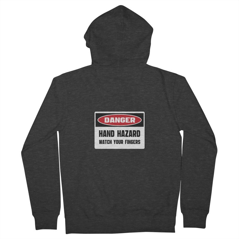 Safety First DANGER! HAND HAZARD. WATCH YOUR FINGERS by Danger!Danger!™ Men's French Terry Zip-Up Hoody by 3rd World Man