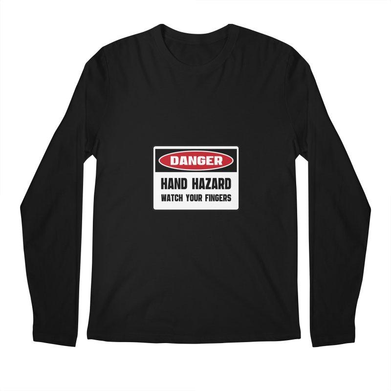 Safety First DANGER! HAND HAZARD. WATCH YOUR FINGERS by Danger!Danger!™ Men's Longsleeve T-Shirt by 3rd World Man