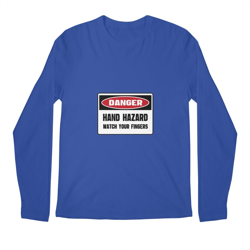 Safety First DANGER! HAND HAZARD. WATCH YOUR FINGERS by Danger!Danger!™ Men's Longsleeve T-Shirt by 3rd World Man