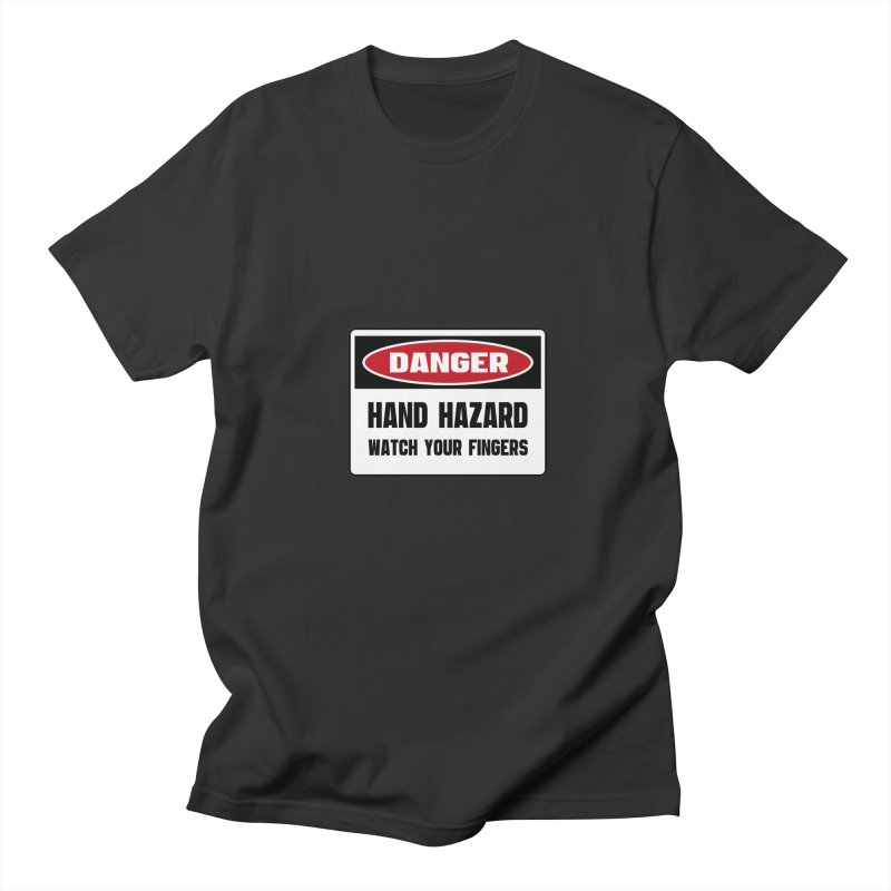 Safety First DANGER! HAND HAZARD. WATCH YOUR FINGERS by Danger!Danger!™ Men's Regular T-Shirt by 3rd World Man