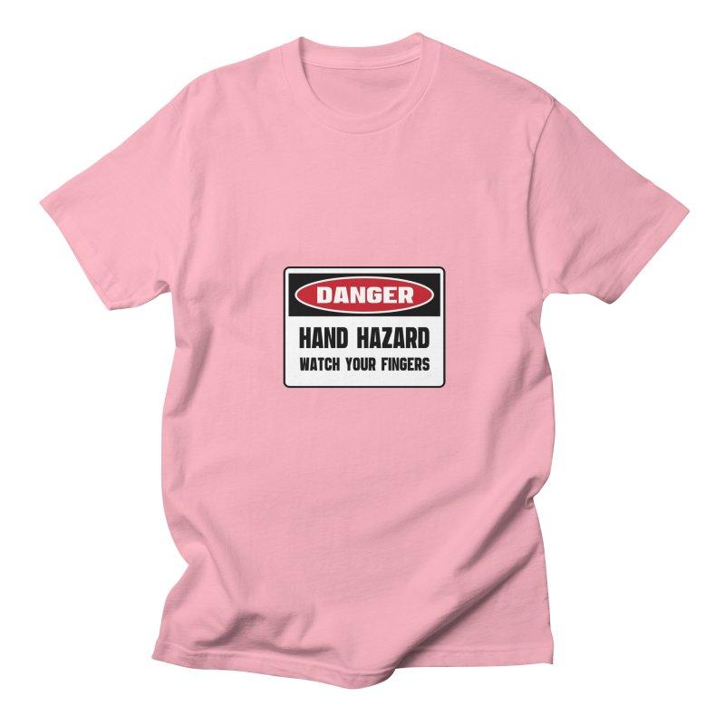 Safety First DANGER! HAND HAZARD. WATCH YOUR FINGERS by Danger!Danger!™ Women's Regular Unisex T-Shirt by 3rd World Man