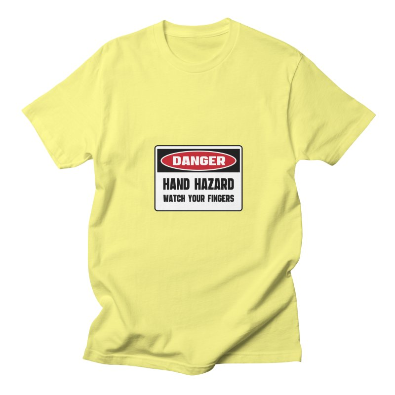 Safety First DANGER! HAND HAZARD. WATCH YOUR FINGERS by Danger!Danger!™ Women's Regular Unisex T-Shirt by 3rd World Man