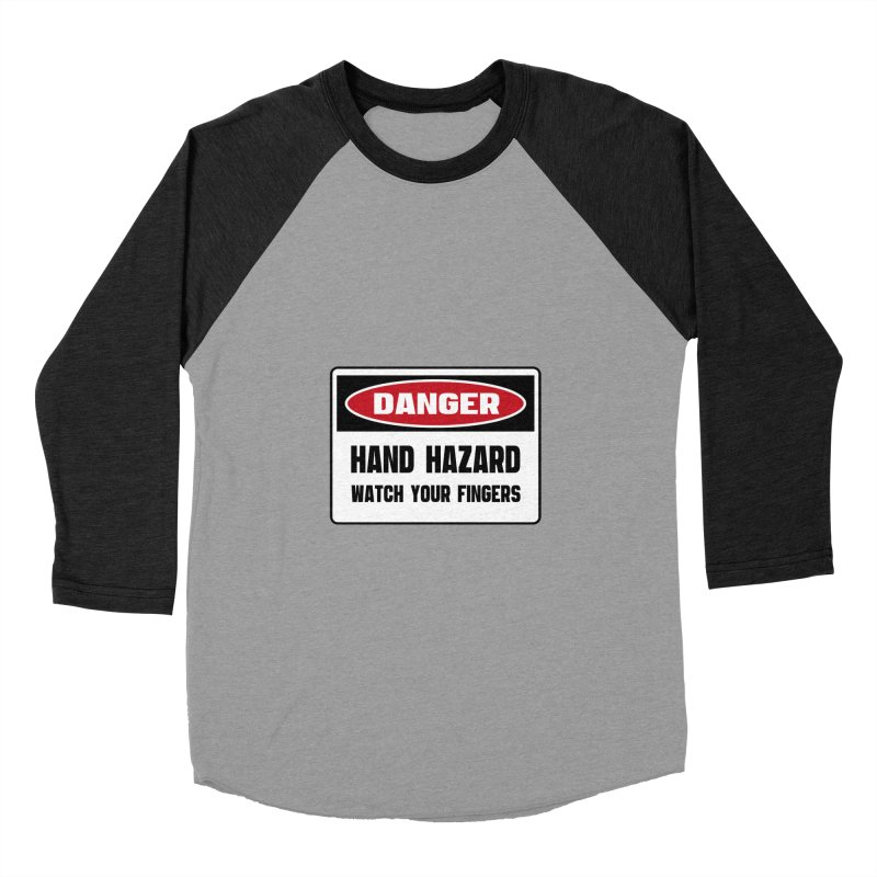Safety First DANGER! HAND HAZARD. WATCH YOUR FINGERS by Danger!Danger!™ Women's Baseball Triblend Longsleeve T-Shirt by 3rd World Man