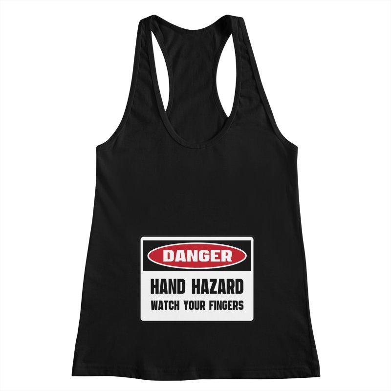 Safety First DANGER! HAND HAZARD. WATCH YOUR FINGERS by Danger!Danger!™ Women's Racerback Tank by 3rd World Man