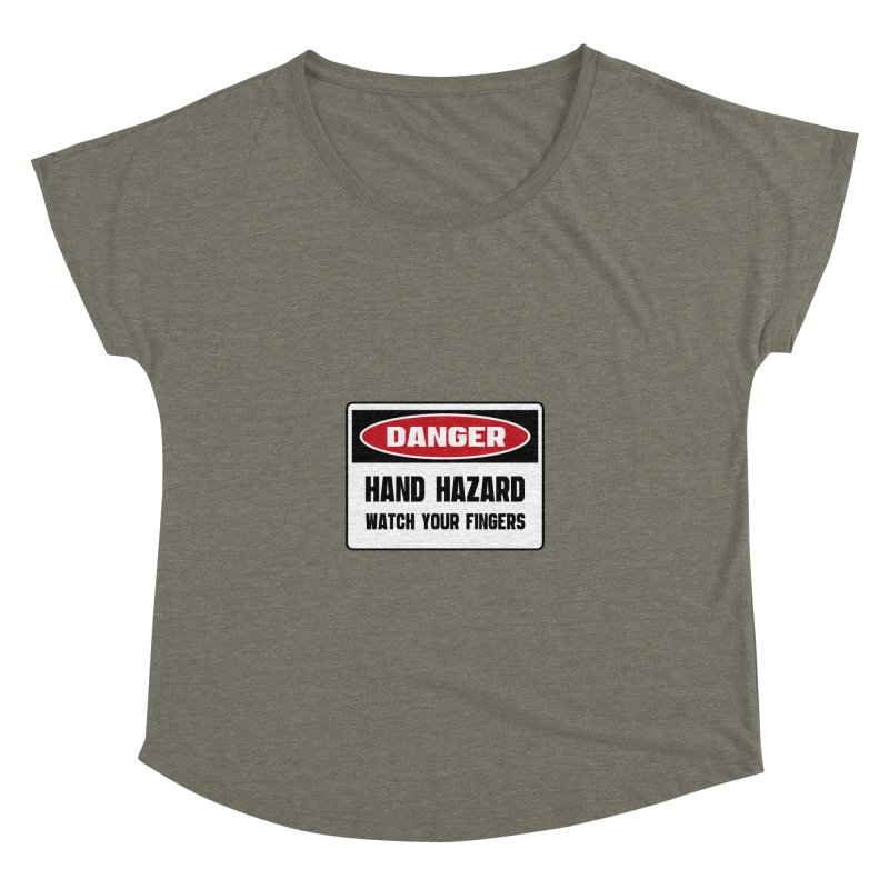 Safety First DANGER! HAND HAZARD. WATCH YOUR FINGERS by Danger!Danger!™ Women's Dolman Scoop Neck by 3rd World Man