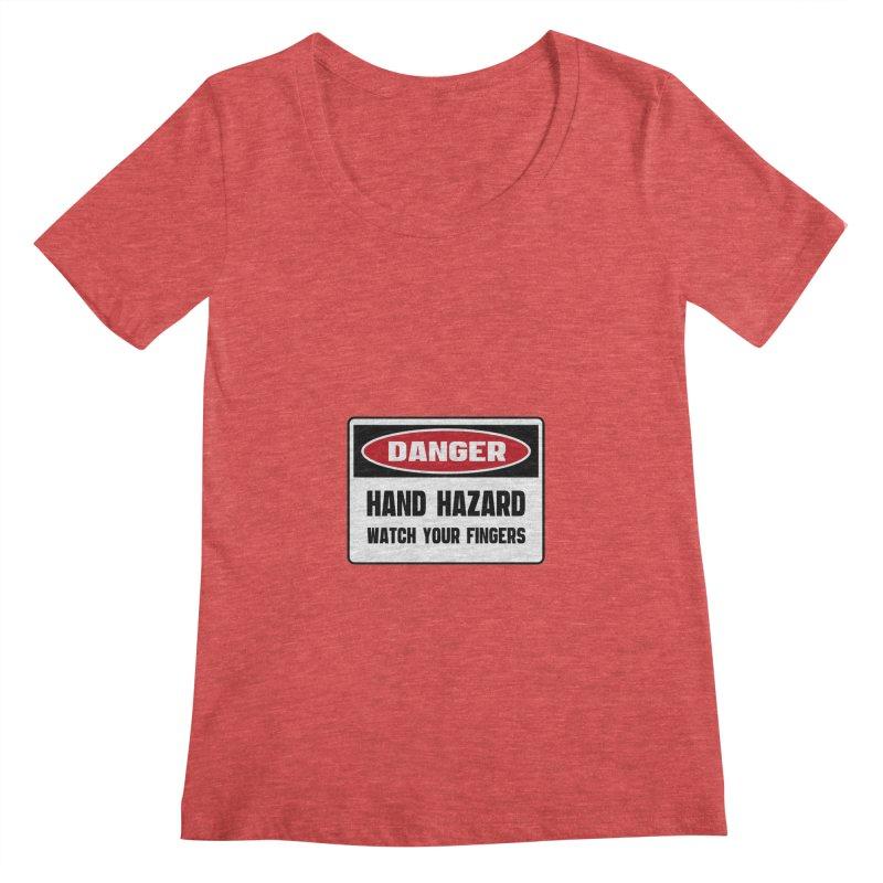 Safety First DANGER! HAND HAZARD. WATCH YOUR FINGERS by Danger!Danger!™ Women's Regular Scoop Neck by 3rd World Man