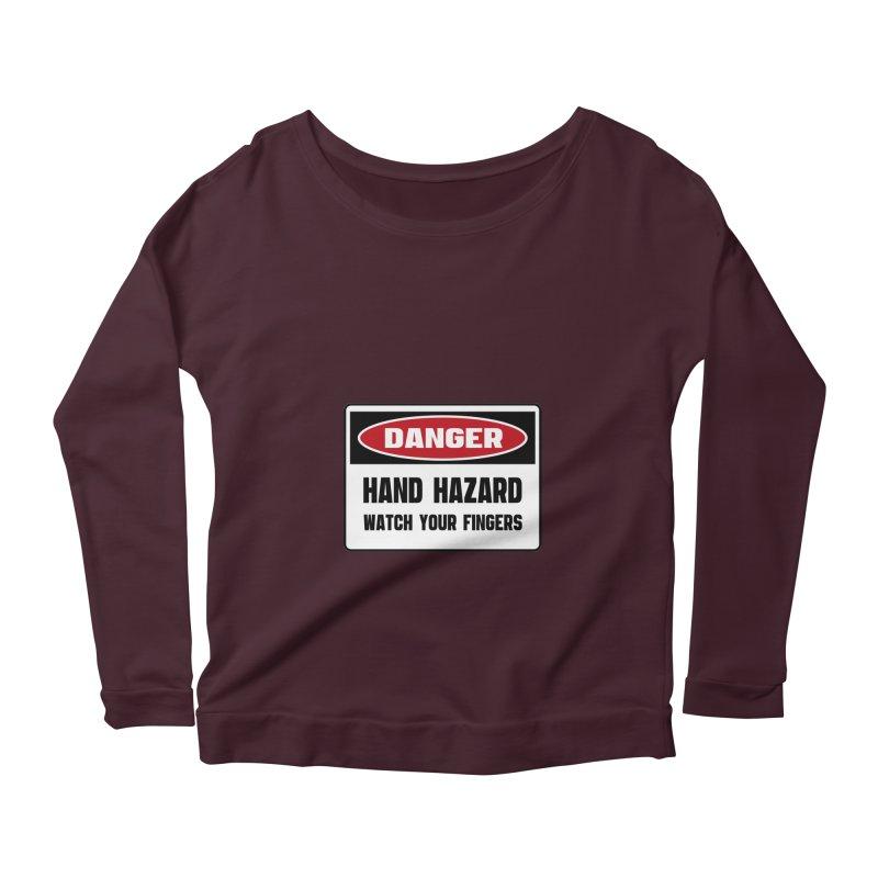 Safety First DANGER! HAND HAZARD. WATCH YOUR FINGERS by Danger!Danger!™ Women's Scoop Neck Longsleeve T-Shirt by 3rd World Man