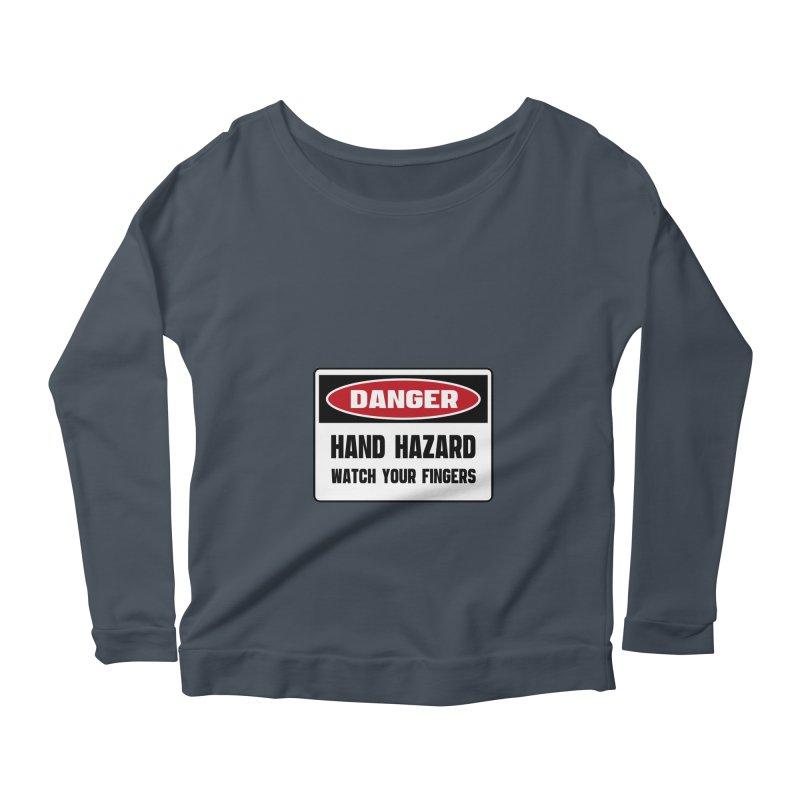 Safety First DANGER! HAND HAZARD. WATCH YOUR FINGERS by Danger!Danger!™ Women's Longsleeve Scoopneck  by 3rd World Man