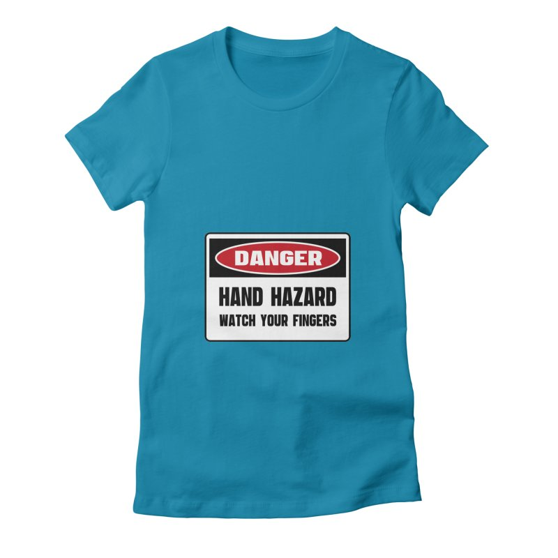 Safety First DANGER! HAND HAZARD. WATCH YOUR FINGERS by Danger!Danger!™ Women's Fitted T-Shirt by 3rd World Man
