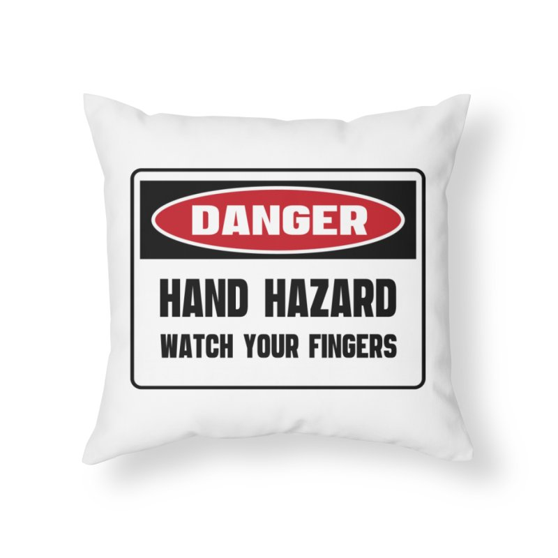 Safety First DANGER! HAND HAZARD. WATCH YOUR FINGERS by Danger!Danger!™ Home Throw Pillow by 3rd World Man
