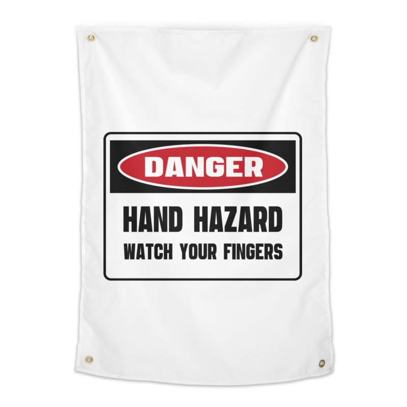 Safety First DANGER! HAND HAZARD. WATCH YOUR FINGERS by Danger!Danger!™ Home Tapestry by 3rd World Man
