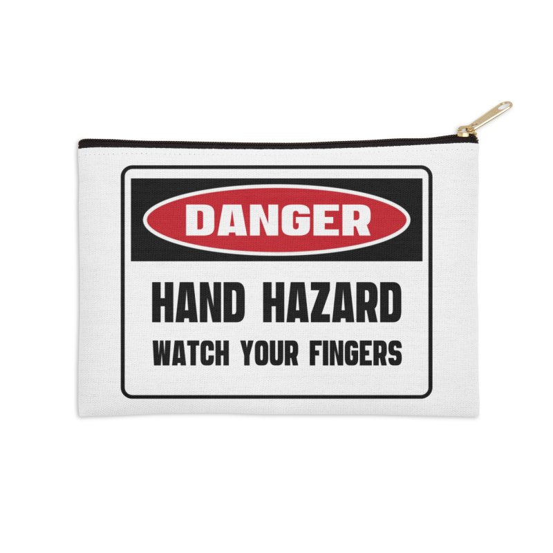 Safety First DANGER! HAND HAZARD. WATCH YOUR FINGERS by Danger!Danger!™ Accessories Zip Pouch by 3rd World Man