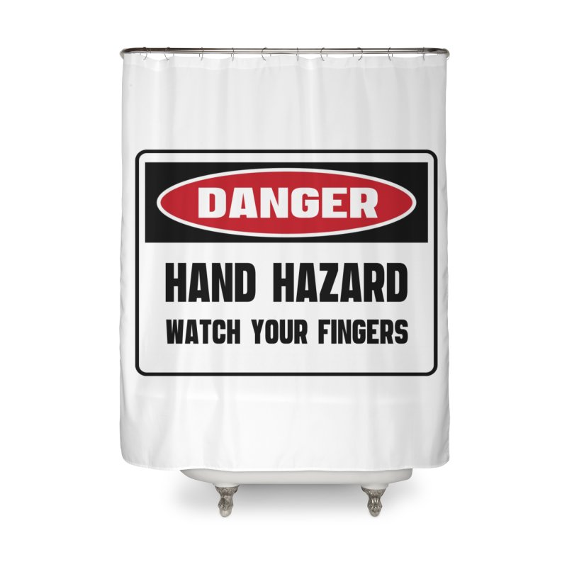 Safety First DANGER! HAND HAZARD. WATCH YOUR FINGERS by Danger!Danger!™ Home Shower Curtain by 3rd World Man