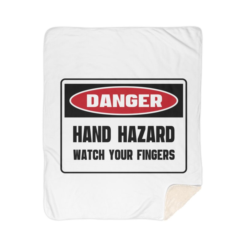 Safety First DANGER! HAND HAZARD. WATCH YOUR FINGERS by Danger!Danger!™ Home Sherpa Blanket Blanket by 3rd World Man