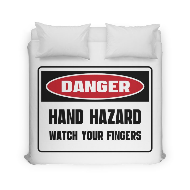 Safety First DANGER! HAND HAZARD. WATCH YOUR FINGERS by Danger!Danger!™ Home Duvet by 3rd World Man