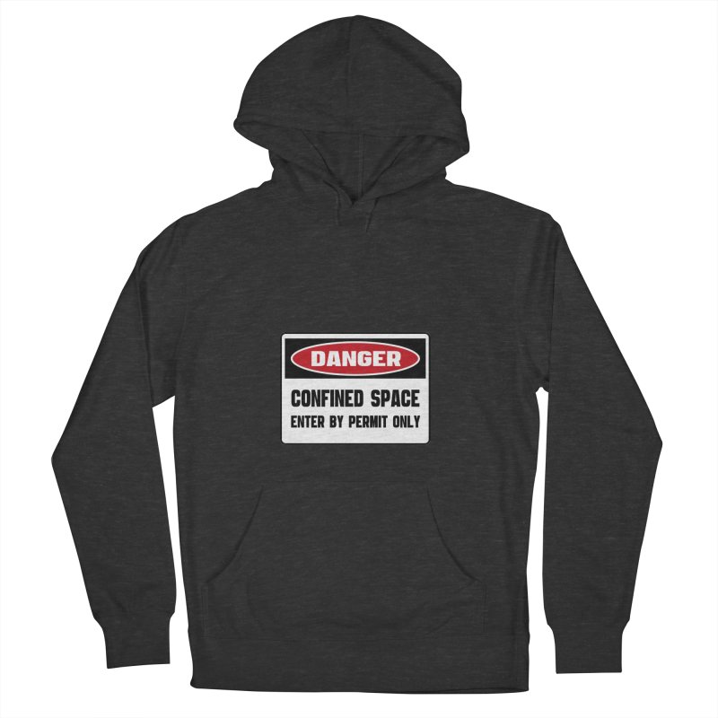Safety First DANGER! CONFINED SPACE. ENTRY BY PERMIT ONLY by Danger!Danger!™ Women's French Terry Pullover Hoody by 3rd World Man