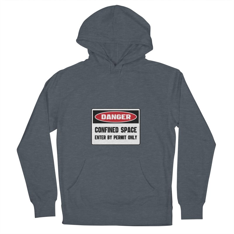 Safety First DANGER! CONFINED SPACE. ENTRY BY PERMIT ONLY by Danger!Danger!™ Women's Pullover Hoody by 3rd World Man