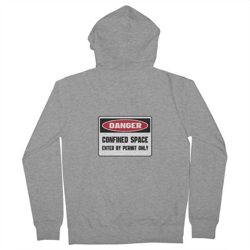 Safety First DANGER! CONFINED SPACE. ENTRY BY PERMIT ONLY by Danger!Danger!™ Women's French Terry Zip-Up Hoody by 3rd World Man