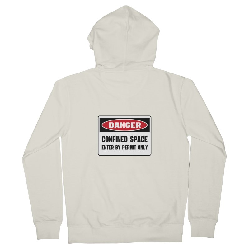 Safety First DANGER! CONFINED SPACE. ENTRY BY PERMIT ONLY by Danger!Danger!™ Women's Zip-Up Hoody by 3rd World Man