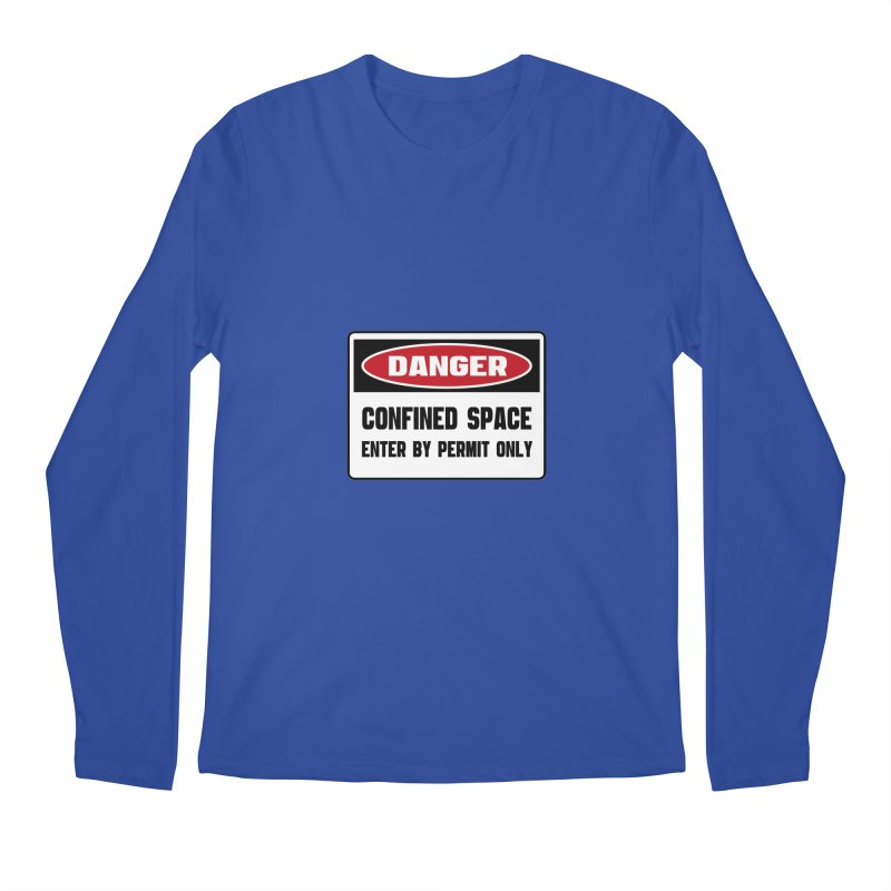 Safety First DANGER! CONFINED SPACE. ENTRY BY PERMIT ONLY by Danger!Danger!™ Men's Regular Longsleeve T-Shirt by 3rd World Man