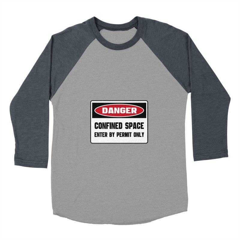 Safety First DANGER! CONFINED SPACE. ENTRY BY PERMIT ONLY by Danger!Danger!™ Women's Baseball Triblend T-Shirt by 3rd World Man