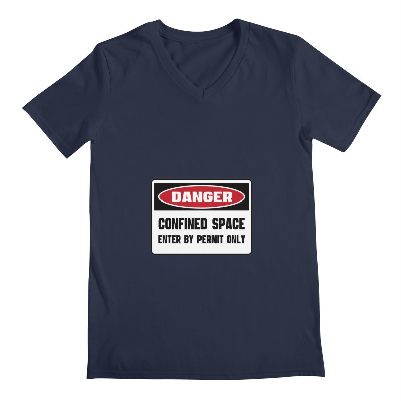 Safety First DANGER! CONFINED SPACE. ENTRY BY PERMIT ONLY by Danger!Danger!™ Men's Regular V-Neck by 3rd World Man