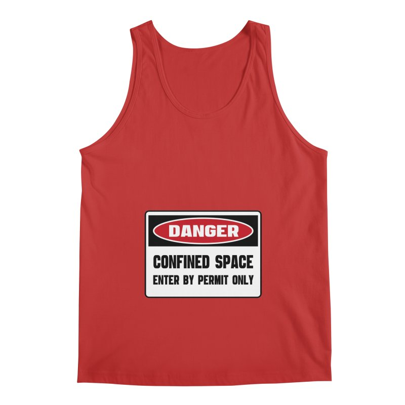 Safety First DANGER! CONFINED SPACE. ENTRY BY PERMIT ONLY by Danger!Danger!™ Men's Regular Tank by 3rd World Man