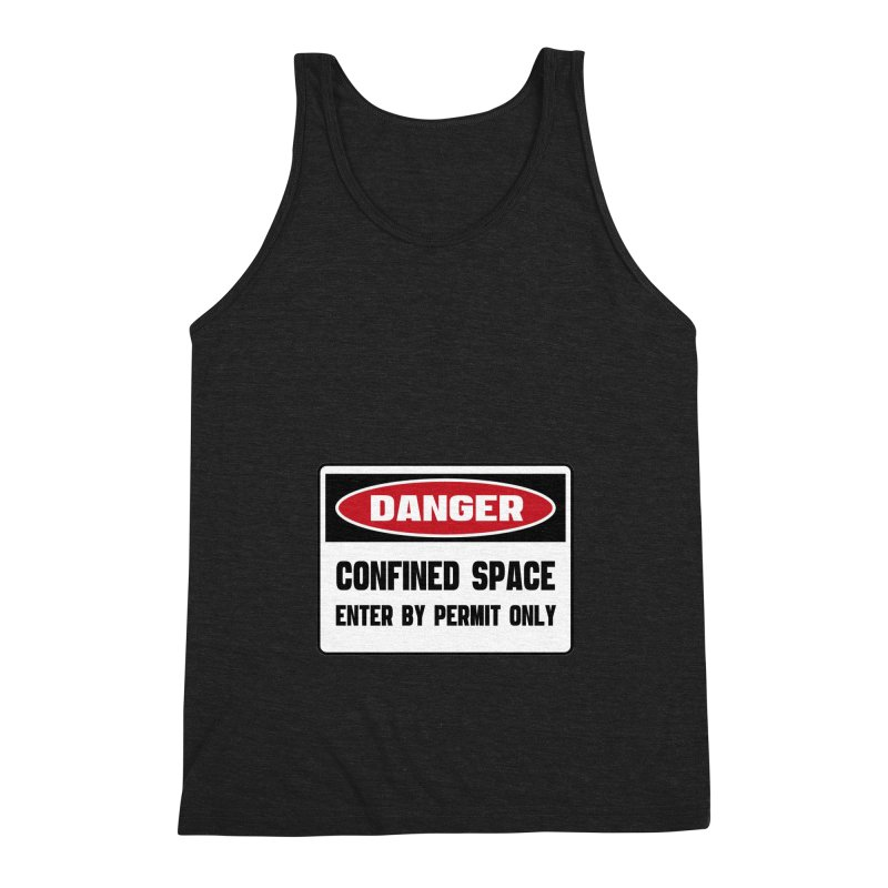 Safety First DANGER! CONFINED SPACE. ENTRY BY PERMIT ONLY by Danger!Danger!™ Men's Triblend Tank by 3rd World Man