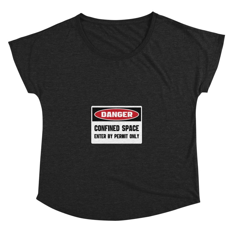 Safety First DANGER! CONFINED SPACE. ENTRY BY PERMIT ONLY by Danger!Danger!™ Women's Dolman Scoop Neck by 3rd World Man