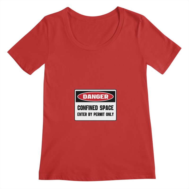 Safety First DANGER! CONFINED SPACE. ENTRY BY PERMIT ONLY by Danger!Danger!™ Women's Scoopneck by 3rd World Man