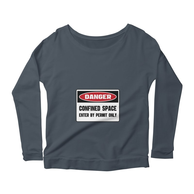 Safety First DANGER! CONFINED SPACE. ENTRY BY PERMIT ONLY by Danger!Danger!™ Women's Scoop Neck Longsleeve T-Shirt by 3rd World Man