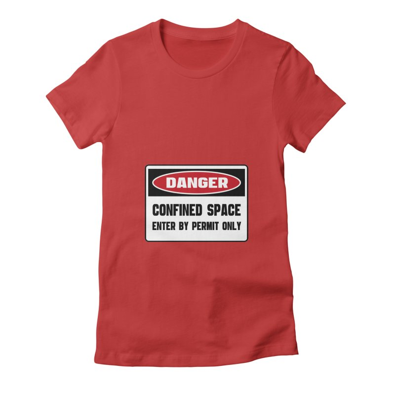 Safety First DANGER! CONFINED SPACE. ENTRY BY PERMIT ONLY by Danger!Danger!™ Women's Fitted T-Shirt by 3rd World Man