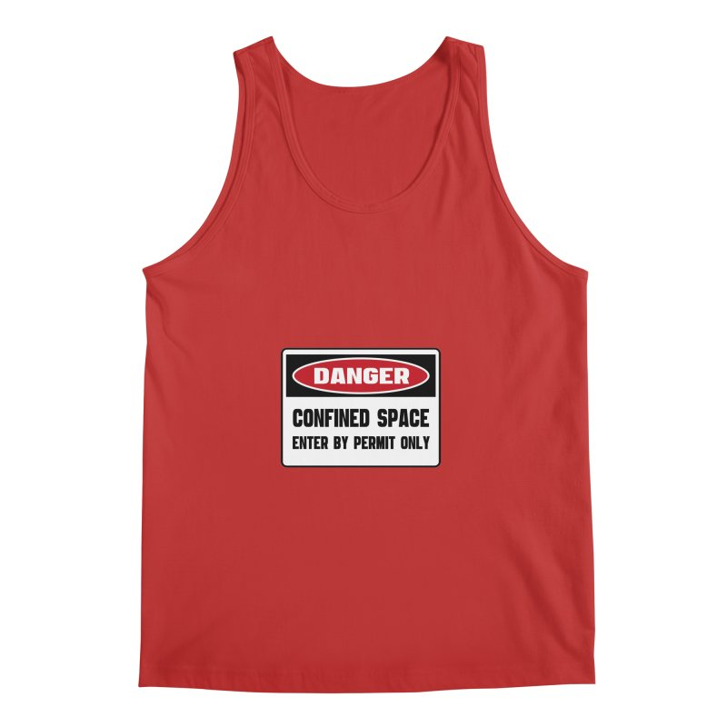 Safety First DANGER! CONFINED SPACE. ENTRY BY PERMIT ONLY by Danger!Danger!™ Men's Tank by 3rd World Man