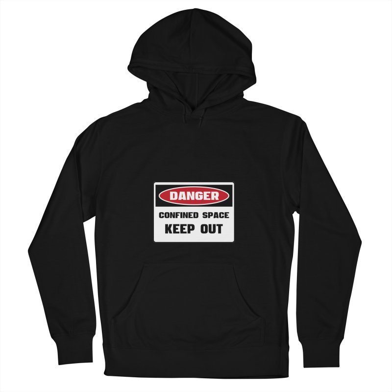 Safety First DANGER! CONFINED SPACE. KEEP OUT by Danger!Danger!™ Women's French Terry Pullover Hoody by 3rd World Man