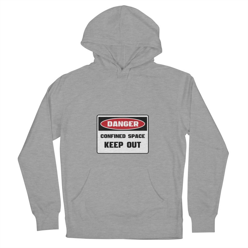 Safety First DANGER! CONFINED SPACE. KEEP OUT by Danger!Danger!™ Men's French Terry Pullover Hoody by 3rd World Man