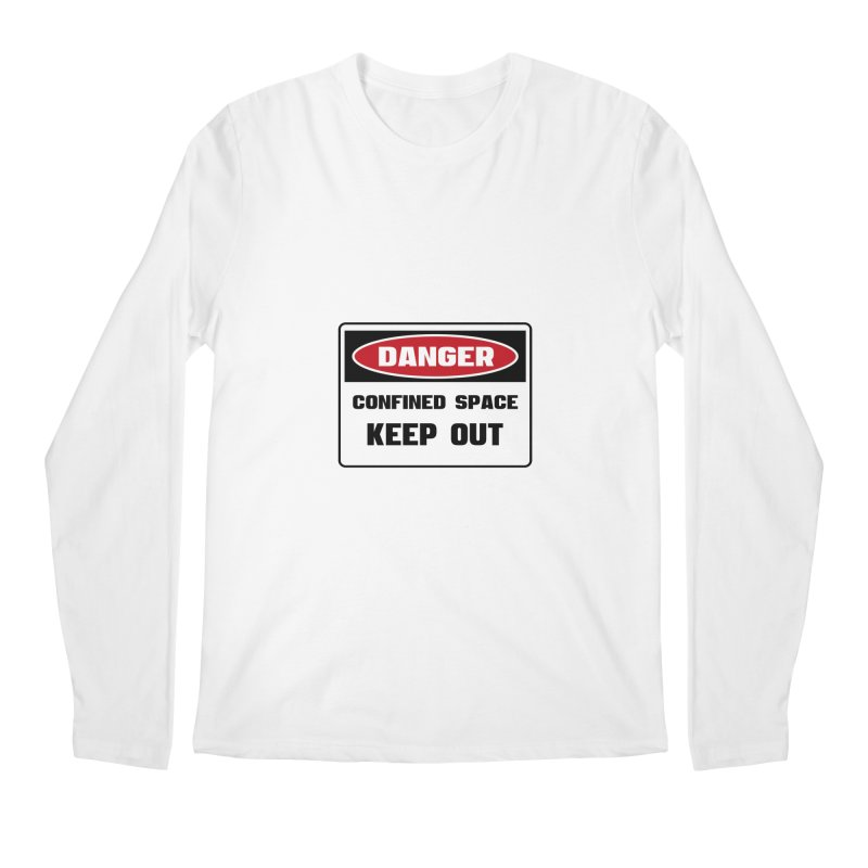 Safety First DANGER! CONFINED SPACE. KEEP OUT by Danger!Danger!™ Men's Regular Longsleeve T-Shirt by 3rd World Man