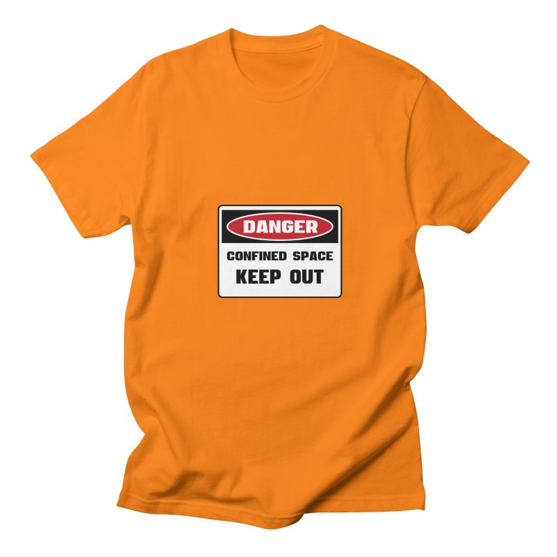 Safety First DANGER! CONFINED SPACE. KEEP OUT by Danger!Danger!™ Women's Unisex T-Shirt by 3rd World Man