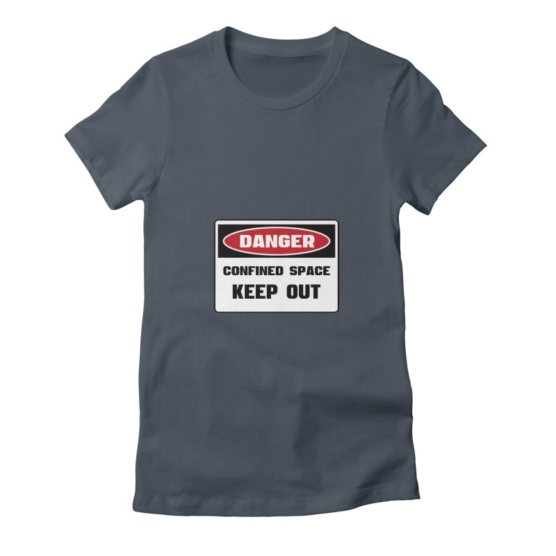 Safety First DANGER! CONFINED SPACE. KEEP OUT by Danger!Danger!™ Women's T-Shirt by 3rd World Man