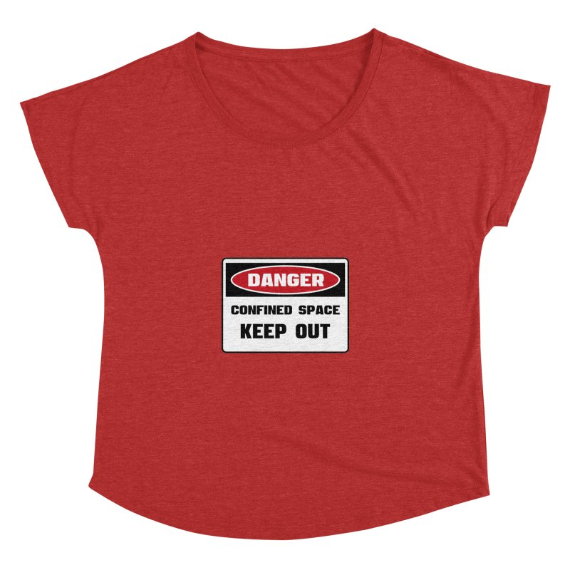 Safety First DANGER! CONFINED SPACE. KEEP OUT by Danger!Danger!™ Women's Dolman Scoop Neck by 3rd World Man