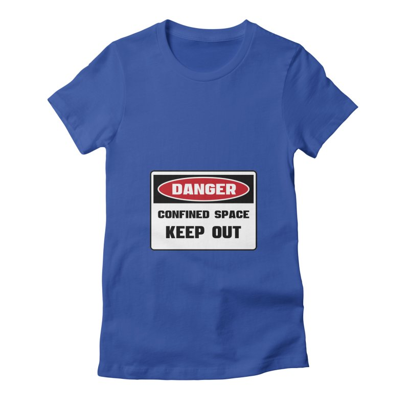 Safety First DANGER! CONFINED SPACE. KEEP OUT by Danger!Danger!™ Women's Fitted T-Shirt by 3rd World Man