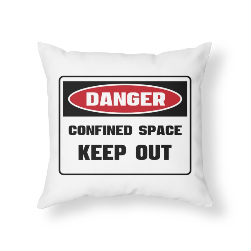 Safety First DANGER! CONFINED SPACE. KEEP OUT by Danger!Danger!™ Home Throw Pillow by 3rd World Man