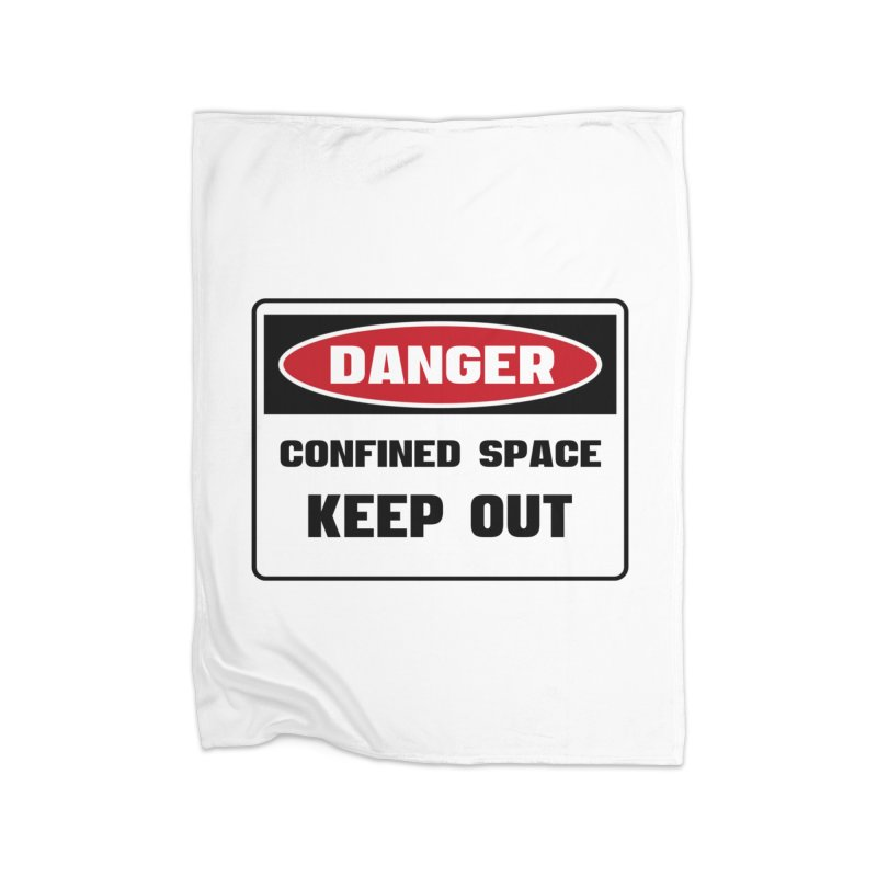 Safety First DANGER! CONFINED SPACE. KEEP OUT by Danger!Danger!™ Home Fleece Blanket Blanket by 3rd World Man