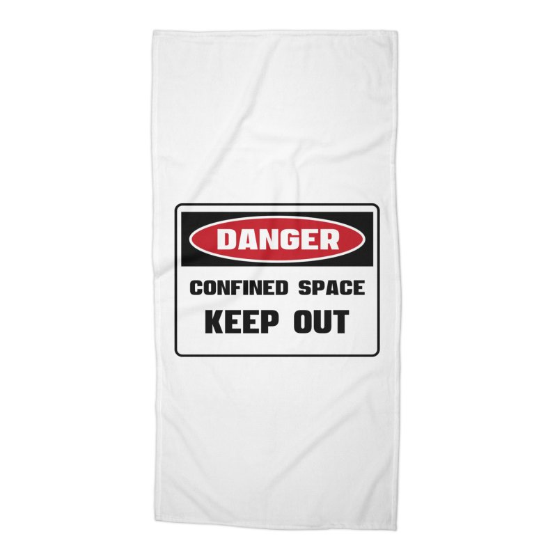 Safety First DANGER! CONFINED SPACE. KEEP OUT by Danger!Danger!™ Accessories Beach Towel by 3rd World Man