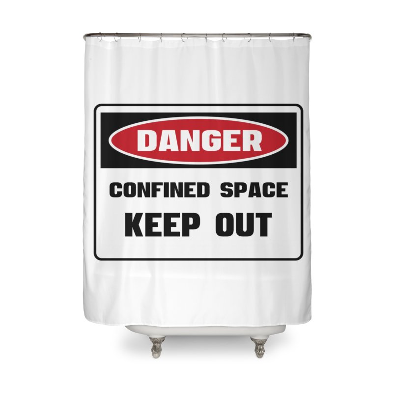 Safety First DANGER! CONFINED SPACE. KEEP OUT by Danger!Danger!™ Home Shower Curtain by 3rd World Man