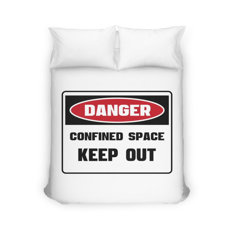 Safety First DANGER! CONFINED SPACE. KEEP OUT by Danger!Danger!™ Home Duvet by 3rd World Man