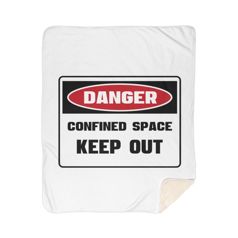 Safety First DANGER! CONFINED SPACE. KEEP OUT by Danger!Danger!™ Home Sherpa Blanket Blanket by 3rd World Man